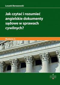 Jak czytać i rozumieć angielskie dokumenty sądowe w sprawach cywilnych? Wydanie 3 - Leszek Berezowski