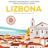 Lizbona. Miasto, które przytula - Weronika Wawrzkowicz-Nasternak