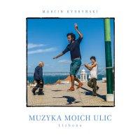 Muzyka moich ulic. Lizbona - Marcin Kydryński