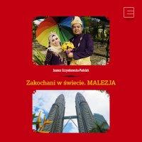 Zakochani w świecie. Malezja - Joanna Grzymkowska-Podolak