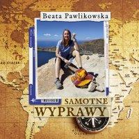 Samotne wyprawy - Beata Pawlikowska