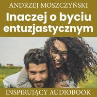 Inaczej o byciu entuzjastycznym - Andrzej Moszczyński