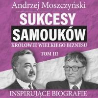 Sukcesy samouków - Królowie wielkiego biznesu. Tom 3 - Andrzej Moszczyński