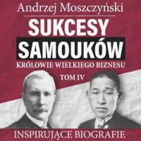 Sukcesy samouków - Królowie wielkiego biznesu. Tom 4 - Andrzej Moszczyński