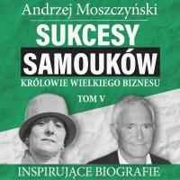 Sukcesy samouków - Królowie wielkiego biznesu. Tom 5 - Andrzej Moszczyński