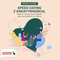 Speed dating z kreatywnością. Historie o kreatywnym myśleniu, jakie opowiedzieli mi w Havas - Marek Stączek
