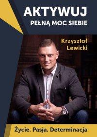 Aktywuj pełną moc siebie - Krzysztof Baranowski, Krzysztof Lewicki