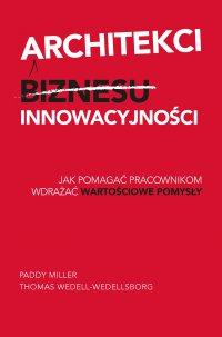Architekci innowacyjności - Opracowanie zbiorowe , Justyna Jannasz, Paddy Miller