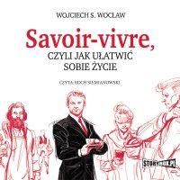 Savoir-vivre, czyli jak ułatwić sobie życie - Wojciech S. Wocław