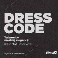 Dress code. Tajemnice męskiej elegancji - Krzysztof Łoszewski