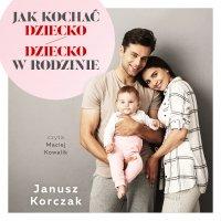 Jak kochać dziecko / Dziecko w rodzinie - Janusz Korczak