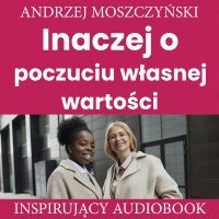 Inaczej o poczuciu własnej wartości - Andrzej Moszczyński