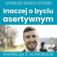 Inaczej o byciu asertywnym - Andrzej Moszczyński