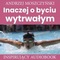 Inaczej o byciu wytrwałym - Andrzej Moszczyński