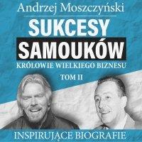 Sukcesy samouków - Królowie wielkiego biznesu. Tom 2 - Andrzej Moszczyński