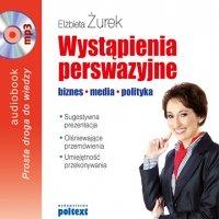 Wystąpienia perswazyjne. biznes, media, polityka - Elżbieta Żurek