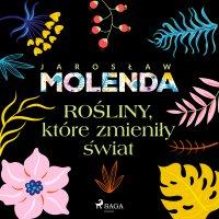 Rośliny, które zmieniły świat - Jarosław Molenda