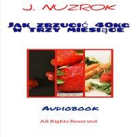 Jak zrzucić 40 kg w trzy miesiące - J. Nuzrok