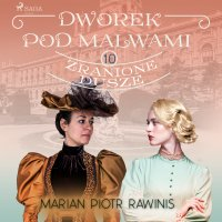 Dworek pod Malwami 10 - Zranione dusze - Marian Piotr Rawinis