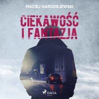 Ciekawość i fantazja - Maciej Gardziejewski