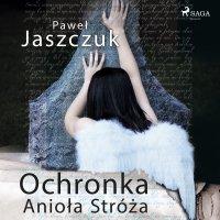 Ochronka Anioła Stróża - Paweł Jaszczuk, Krzysztof Baranowski