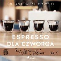 Willa Morena 6: Espresso dla czworga - Zbigniew Zbikowski