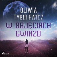 W objęciach gwiazd - Oliwia Tybulewicz