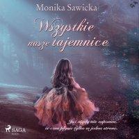 Wszystkie nasze tajemnice - Monika Sawicka