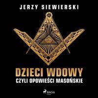 Dzieci wdowy, czyli opowieści masońskie - Jerzy Siewierski