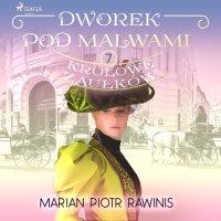 Dworek pod Malwami 7 - Królowe zaułków - Marian Piotr Rawinis