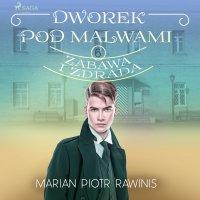 Dworek pod Malwami 6 - Zabawa i zdrada - Marian Piotr Rawinis