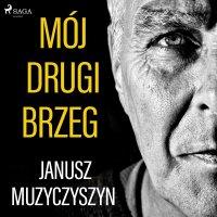 Mój drugi brzeg - Janusz Muzyczyszyn