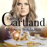 Miłość w hotelu Ritz. Ponadczasowe historie miłosne Barbary Cartland - Barbara Cartland