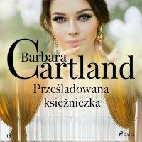 Prześladowana księżniczka - Ponadczasowe historie miłosne Barbary Cartland - Barbara Cartland