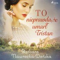 To nieprawda, że umarł Tristan - Barbara Nawrocka Dońska