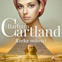 Rzeka miłości - Ponadczasowe historie miłosne Barbary Cartland - Barbara Cartland