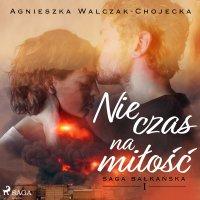 Nie czas na miłość - Agnieszka Walczak - Chojecka
