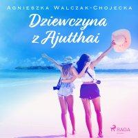 Dziewczyna z Ajutthai - Agnieszka Walczak - Chojecka