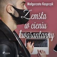 Zemsta w cieniu kwarantanny - Małgorzata Kasprzyk