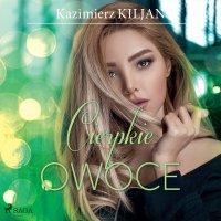 Cierpkie owoce - Kazimierz Kiljan