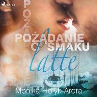 Pożądanie o smaku latte - Monika Hołyk