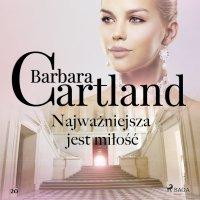 Najważniejsza jest miłość - Ponadczasowe historie miłosne Barbary Cartland - Barbara Cartland