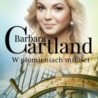 W płomieniach miłości - Ponadczasowe historie miłosne Barbary Cartland - Barbara Cartland