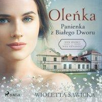 Oleńka. Panienka z Białego Dworu - Wioletta Sawicka