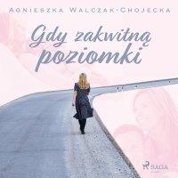 Gdy zakwitną poziomki - Agnieszka Walczak - Chojecka