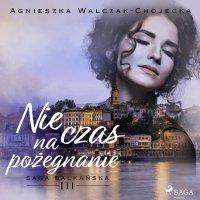 Nie czas na pożegnanie - Agnieszka Walczak - Chojecka