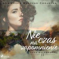 Nie czas na zapomnienie - Agnieszka Walczak - Chojecka