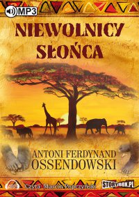 Niewolnicy słońca - Antoni Ferdynand Ossendowski