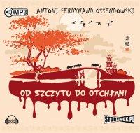 Od szczytu do otchłani - Antoni Ferdynand Ossendowski