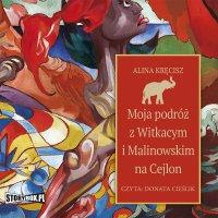 Moja podróż z Witkacym i Malinowskim na Cejlon - Alina Kręcisz